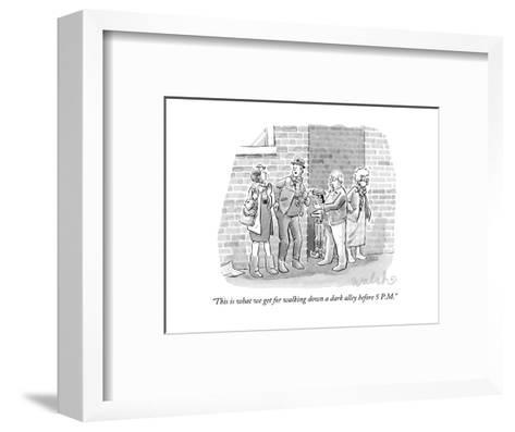 """""""This is what we get for walking down a dark alley before 5 P.M."""" - New Yorker Cartoon-Liam Walsh-Framed Art Print"""