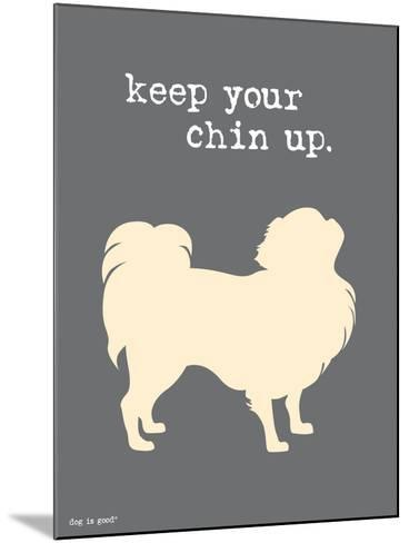 Keep Your Chin Up-Dog is Good-Mounted Art Print