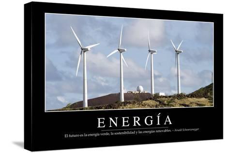 Energía. Cita Inspiradora Y Póster Motivacional--Stretched Canvas Print