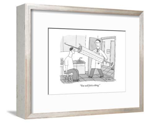"""You will feel a thing."" - New Yorker Cartoon-Peter C. Vey-Framed Art Print"