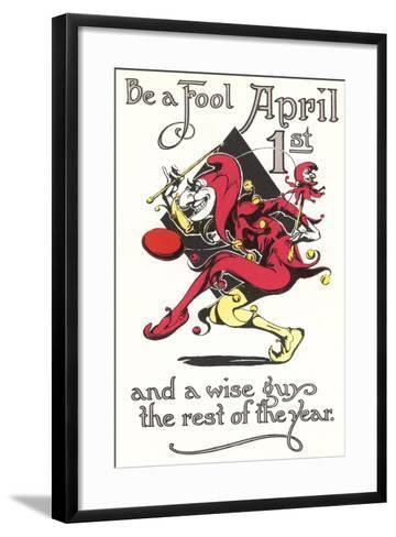 Be an April Fool--Framed Art Print