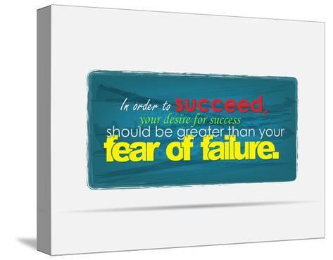 In Order to Succeed Your Desire for Success Should Be Greater Than Your Fear of Failure-maxmitzu-Stretched Canvas Print