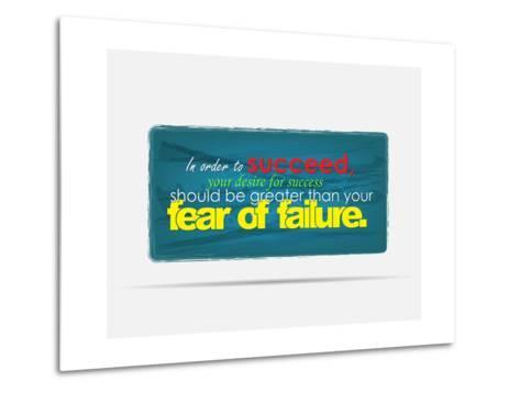 In Order to Succeed Your Desire for Success Should Be Greater Than Your Fear of Failure-maxmitzu-Metal Print