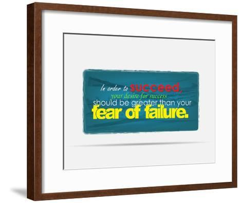 In Order to Succeed Your Desire for Success Should Be Greater Than Your Fear of Failure-maxmitzu-Framed Art Print