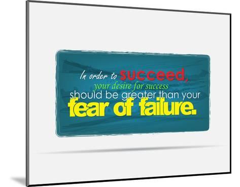 In Order to Succeed Your Desire for Success Should Be Greater Than Your Fear of Failure-maxmitzu-Mounted Art Print