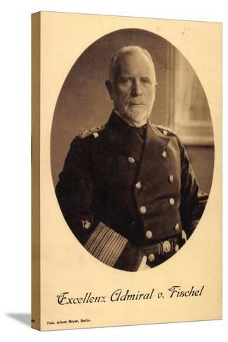 Exzellenz Deutscher Admiral Max Von Fischel--Stretched Canvas Print