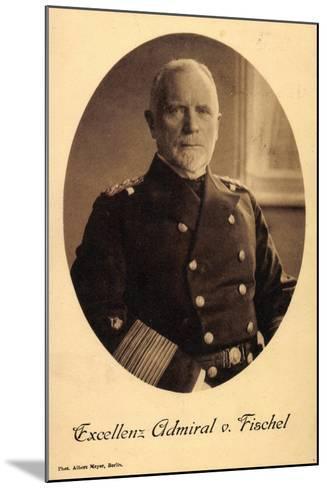 Exzellenz Deutscher Admiral Max Von Fischel--Mounted Giclee Print