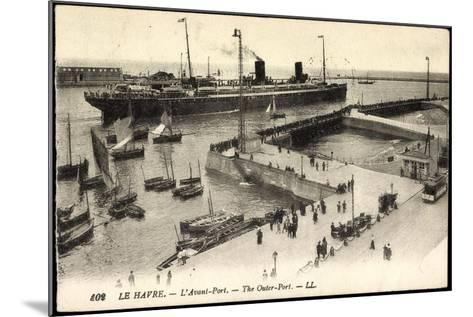 Le Havre Seine Maritime, Ankunft Im Hafen, Dampfer--Mounted Giclee Print