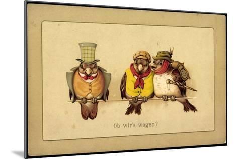 V?gel Auf Der Stange, Ob Wir's Wagen, Gekleidet Als Wanderer--Mounted Giclee Print