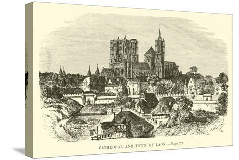 Cathedral and Town of Laon--Stretched Canvas Print
