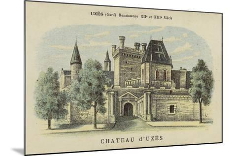 Chateau D'Uzes, Uzes, Gard-French School-Mounted Giclee Print