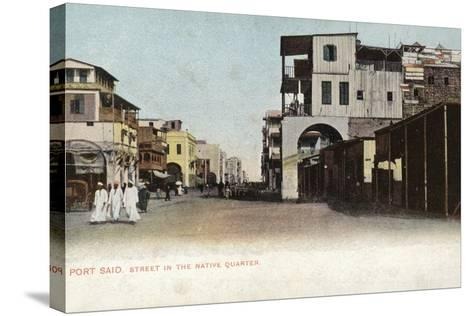 Street in the Native Quarter, Port Said, Egypt--Stretched Canvas Print