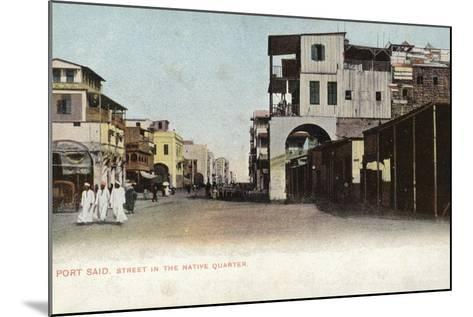 Street in the Native Quarter, Port Said, Egypt--Mounted Photographic Print