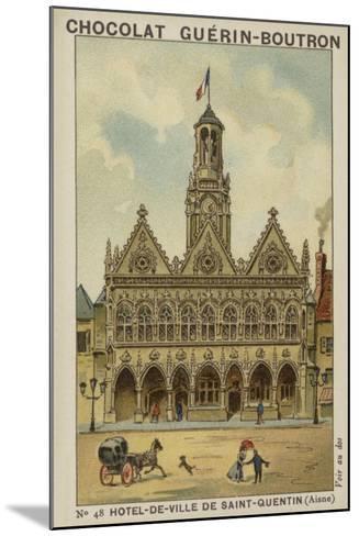 Hotel-De-Ville De Saint-Quentin, Aisne--Mounted Giclee Print
