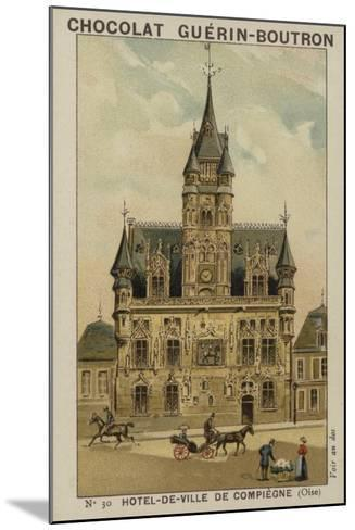 Hotel-De-Ville De Compiegne, Oise--Mounted Giclee Print