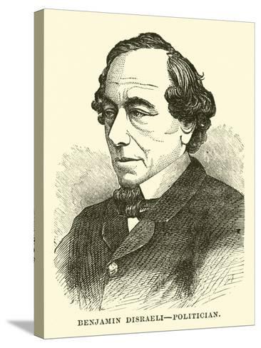 Benjamin Disraeli, Politician--Stretched Canvas Print