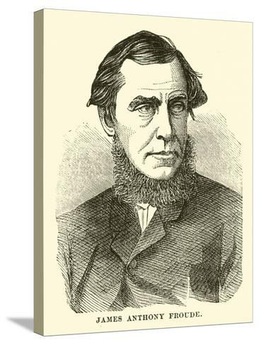 James Anthony Froude--Stretched Canvas Print