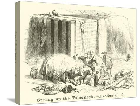 Setting Up the Tabernacle, Exodus, Xl, 2--Stretched Canvas Print
