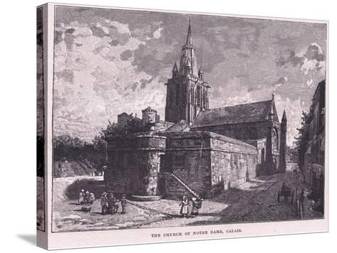 The Church of Notre Dame, Calais--Stretched Canvas Print