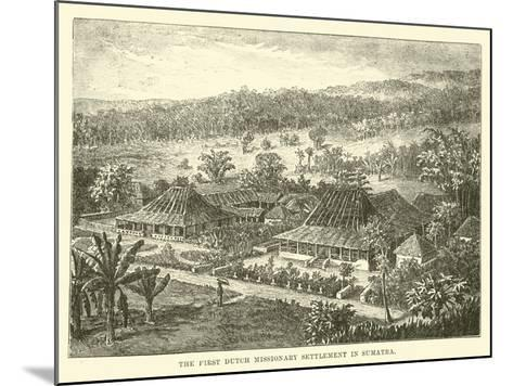 The First Dutch Missionary Settlement in Sumatra--Mounted Giclee Print