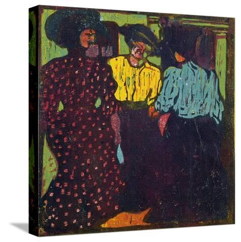 Three Women Talking, 1907-Ernst Ludwig Kirchner-Stretched Canvas Print