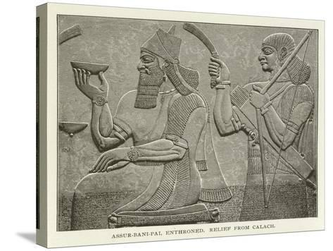 Assur-Bani-Pal Enthroned, Relief from Calach--Stretched Canvas Print