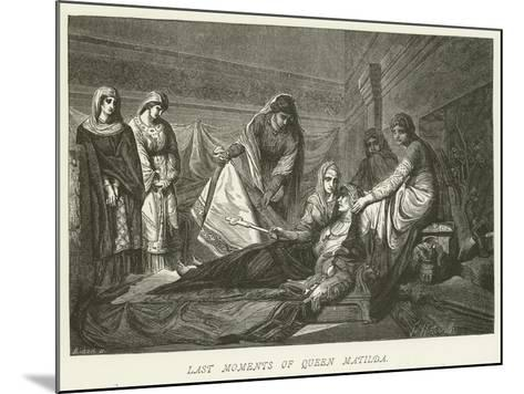 Last Moments of Queen Matilda--Mounted Giclee Print