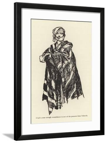 I Had a Near Enough Resemblance to One of the Peasants from Valencia-René Bull-Framed Art Print
