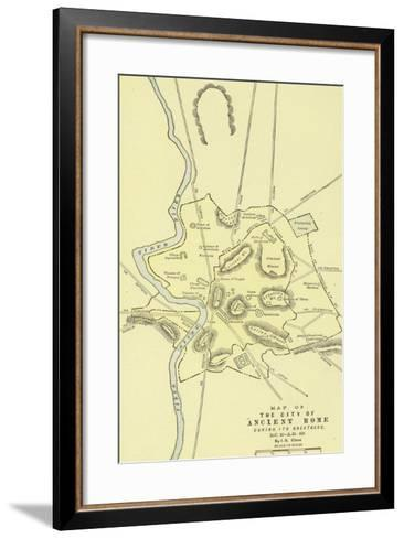 Map of the City of Ancient Rome During its Greatness, BC 30-Ad 400--Framed Art Print