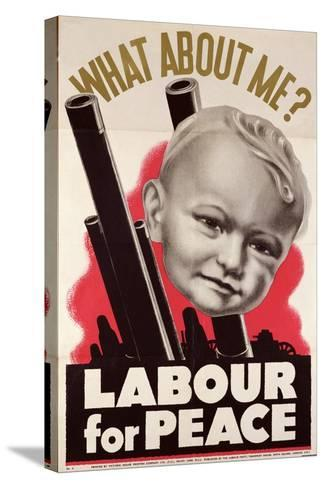 What About Me?' 'Labour for Peace', British Labour Party Poster, 1930-39--Stretched Canvas Print