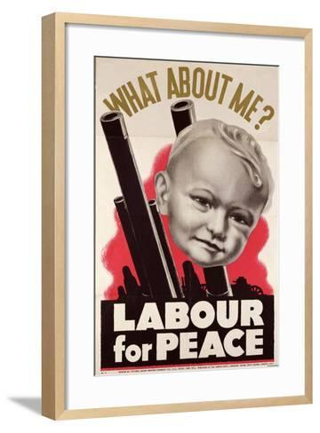 What About Me?' 'Labour for Peace', British Labour Party Poster, 1930-39--Framed Art Print