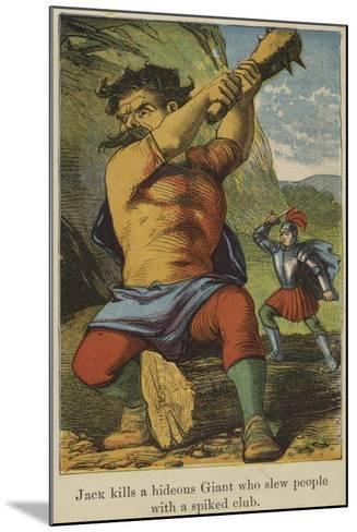 Jack Kills a Hideous Giant Who Slew People with a Spiked Club--Mounted Giclee Print