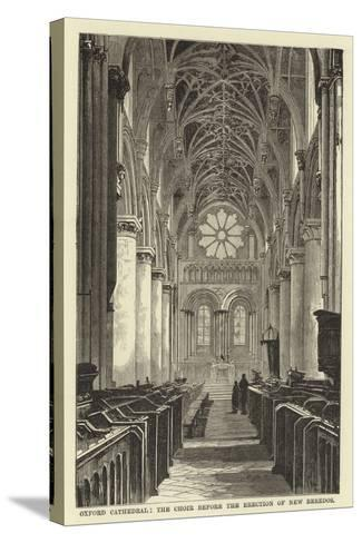 Oxford Cathedral, the Choir before the Erection of New Reredos--Stretched Canvas Print