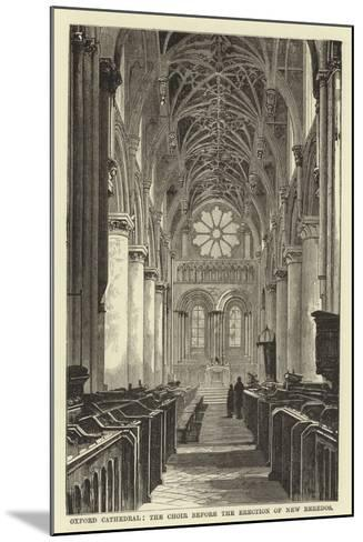 Oxford Cathedral, the Choir before the Erection of New Reredos--Mounted Giclee Print