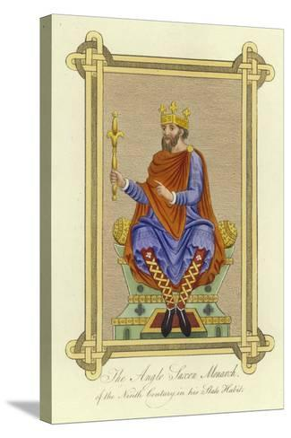 The Anglo-Saxon Monarch of the 9th Century in His State Habit--Stretched Canvas Print