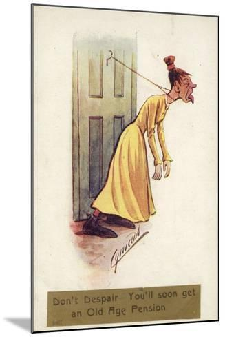 Don't Despair - You'Ll Soon Get an Old Age Pension--Mounted Giclee Print