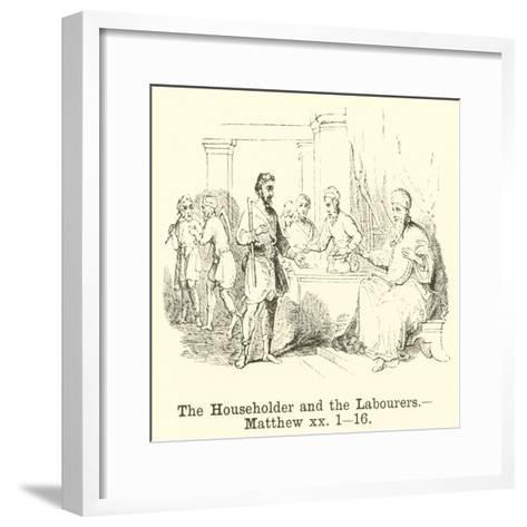 The Householder and the Labourers, Matthew, XX, 1, 16--Framed Art Print