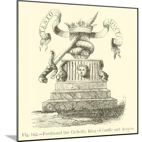 Ferdinand the Catholic, King of Castile and Aragon--Mounted Giclee Print