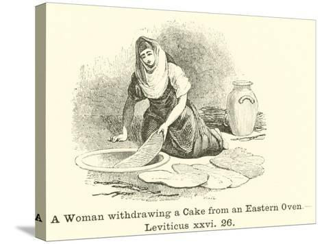 A Woman Withdrawing a Cake from an Eastern Oven, Leviticus, XXVI, 26--Stretched Canvas Print