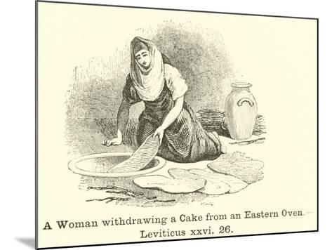 A Woman Withdrawing a Cake from an Eastern Oven, Leviticus, XXVI, 26--Mounted Giclee Print
