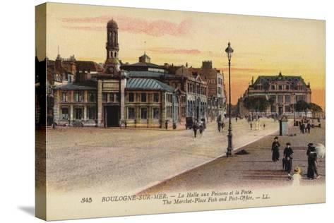 Postcard Depicting the Fish Market and the Post Office in Boulogne--Stretched Canvas Print