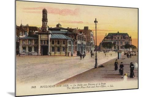 Postcard Depicting the Fish Market and the Post Office in Boulogne--Mounted Photographic Print