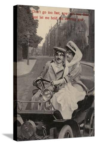 Don't Go Too Fast, Now Will You Dear, Just Let Me Hold the Steering Gear--Stretched Canvas Print