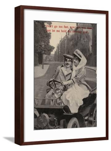Don't Go Too Fast, Now Will You Dear, Just Let Me Hold the Steering Gear--Framed Art Print