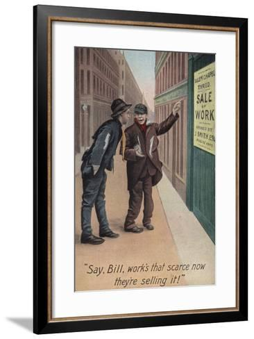 """""""Say, Bill, Work's That Scarce Now They'Re Selling It!""""--Framed Art Print"""