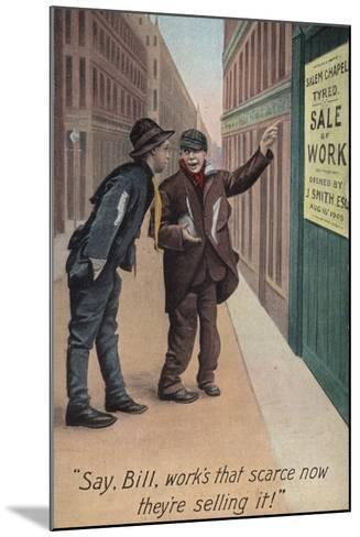 """""""Say, Bill, Work's That Scarce Now They'Re Selling It!""""--Mounted Photographic Print"""
