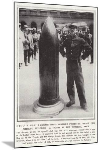 5 Ft 7 in High! a German Siege-Howitzer Projectile Which Fell Without Exploding--Mounted Photographic Print