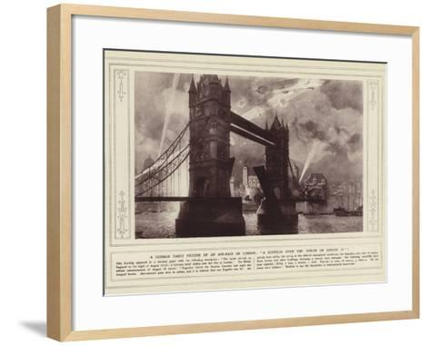 A German Fancy Picture of an Air-Raid on London, a Zeppelin over the Tower on 17 August--Framed Art Print