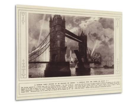 A German Fancy Picture of an Air-Raid on London, a Zeppelin over the Tower on 17 August--Metal Print