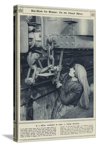 War-Work for Women, on the French Metro, in a Metro, Workshop in Paris, a Woman Mechanic--Stretched Canvas Print